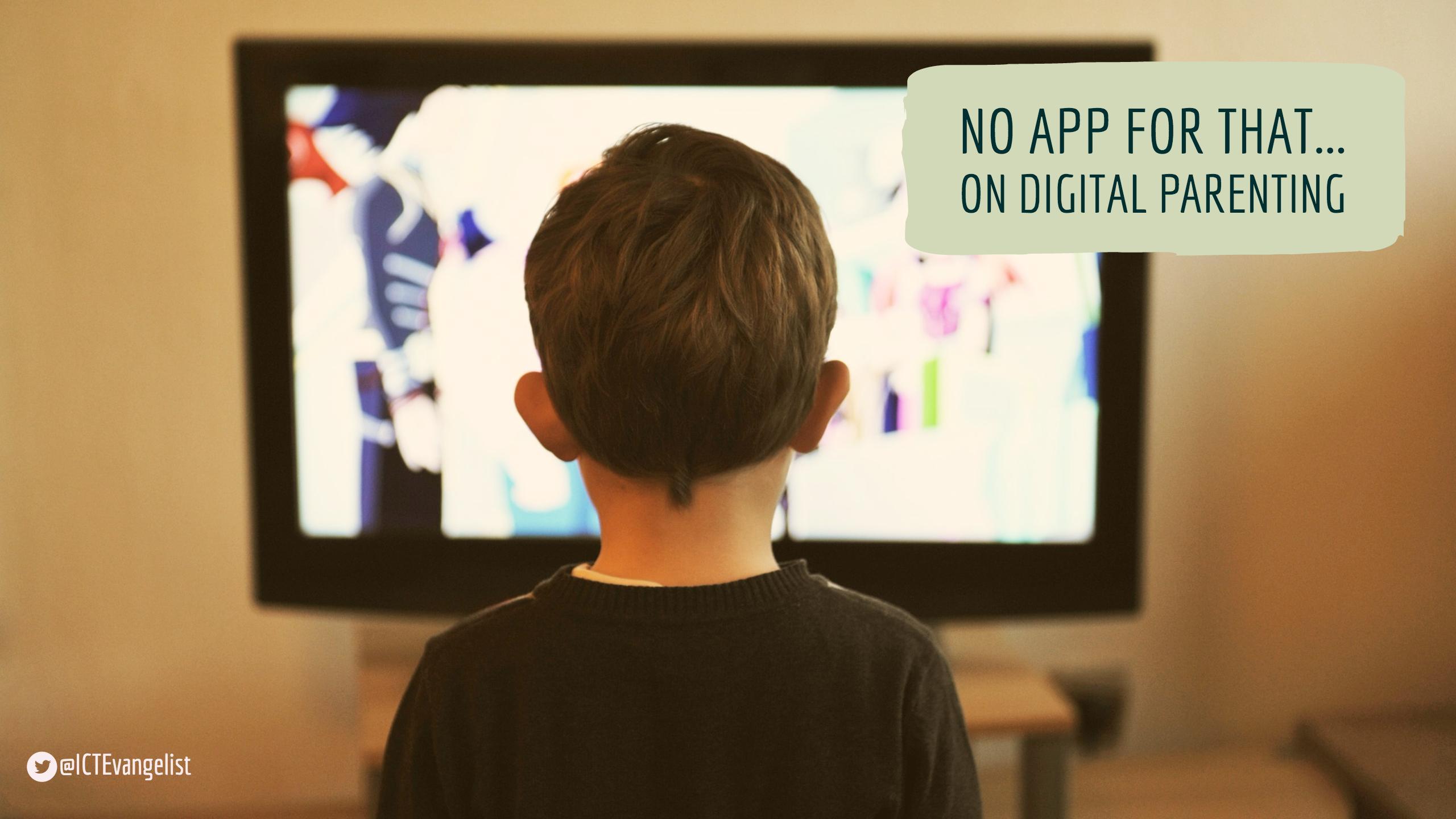 No App For That On Digital Parenting Ictevangelist