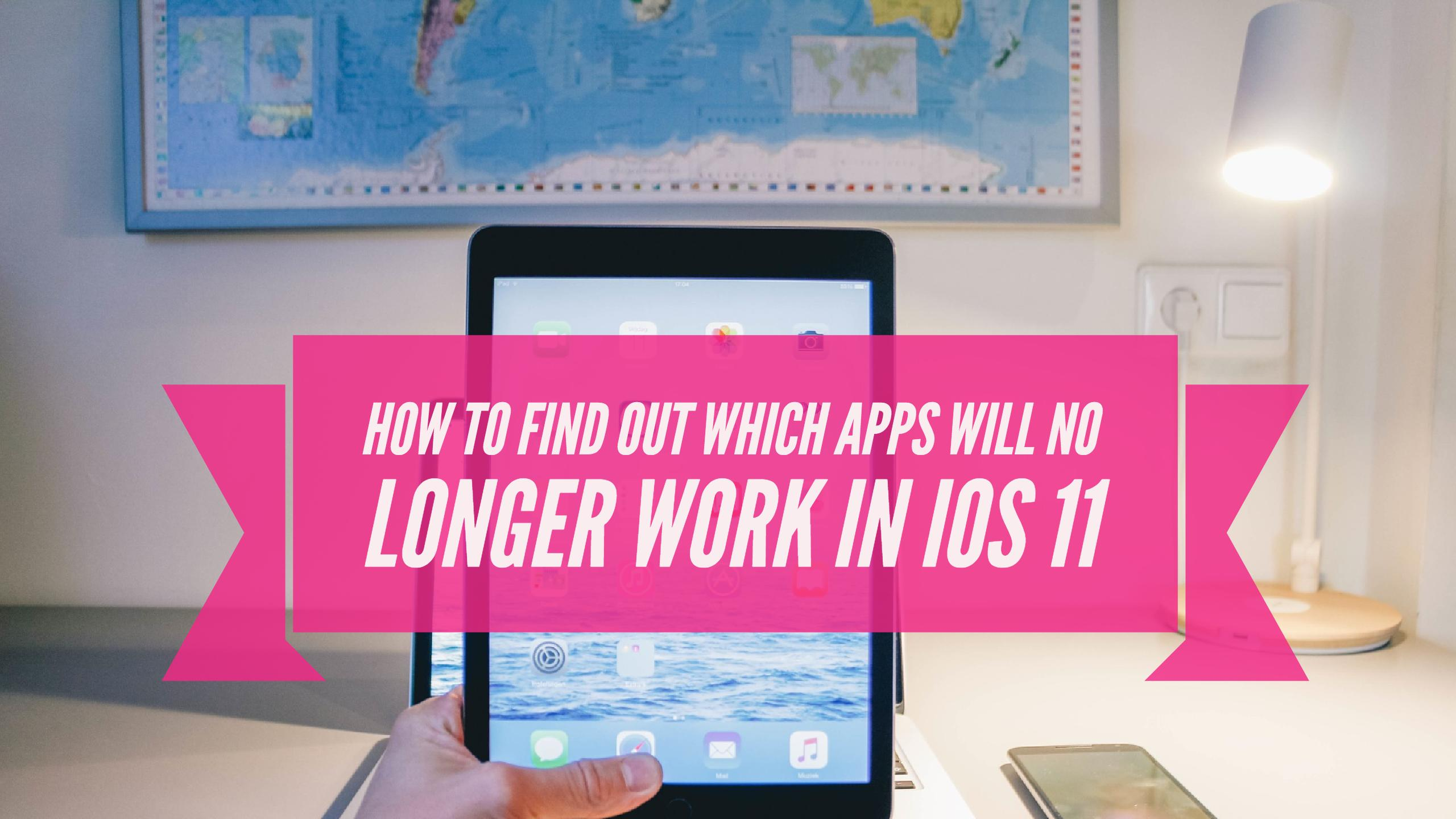 How to find out which apps will no longer work in iOS 11