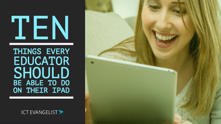 Ten things every educator should be able to do with their iPad