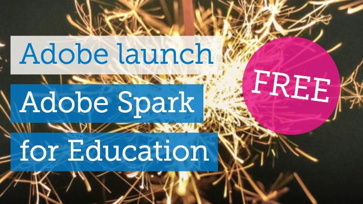 Adobe launch Adobe Spark (FREE) for Education – ICTEvangelist