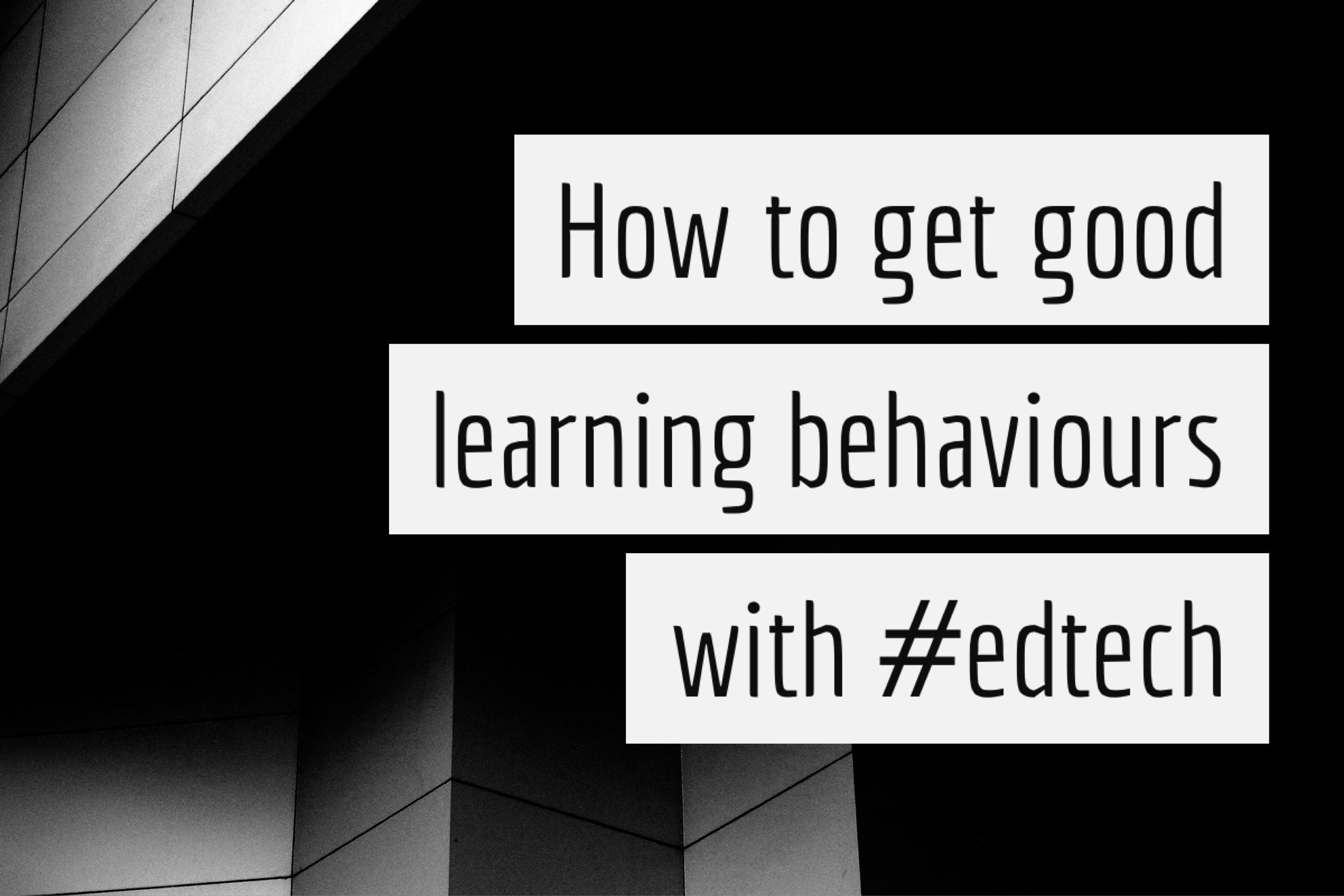 how to get good learning behaviours edtech ictevangelist