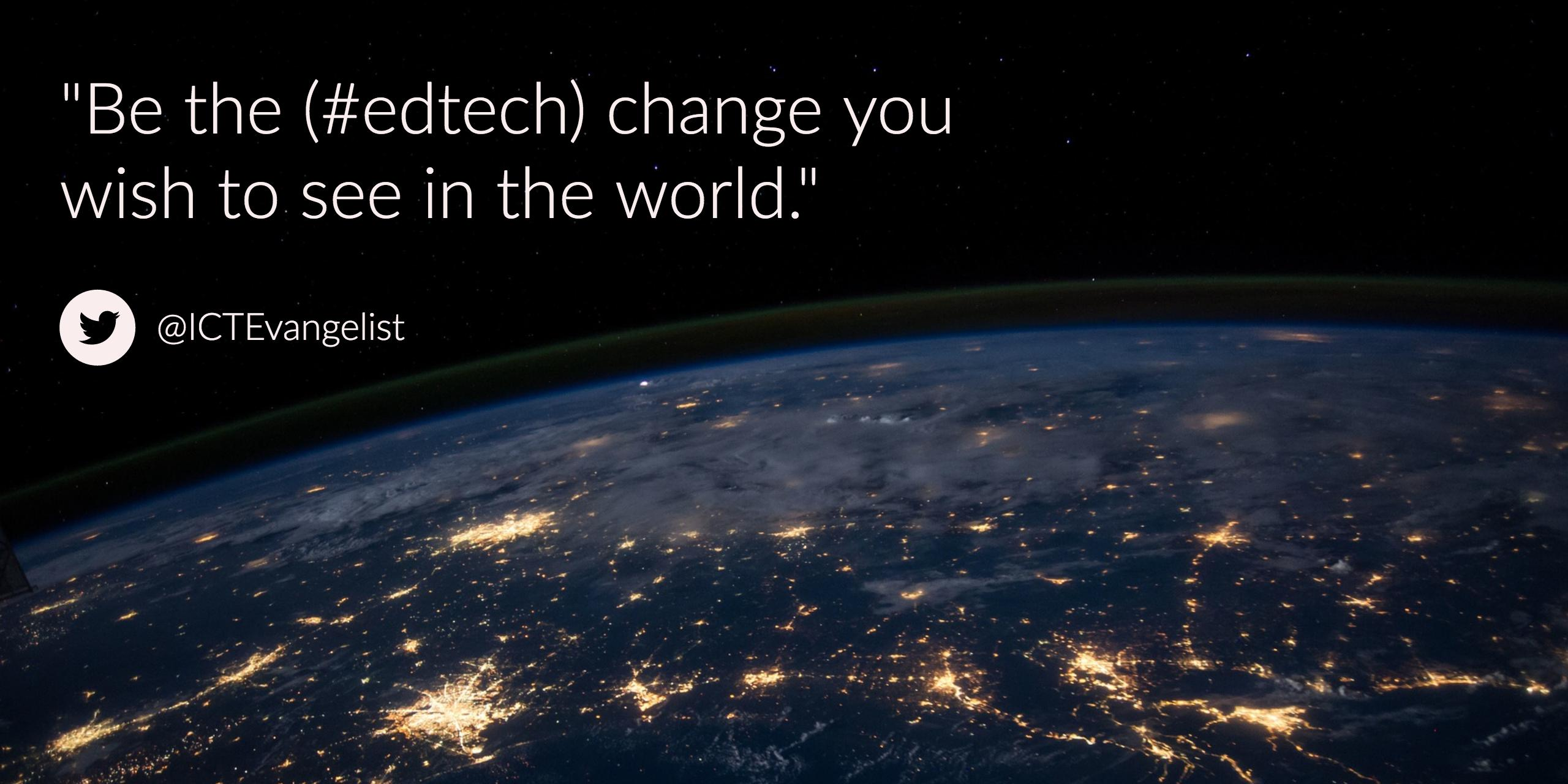 Be the (#edtech) change – ICTEvangelist