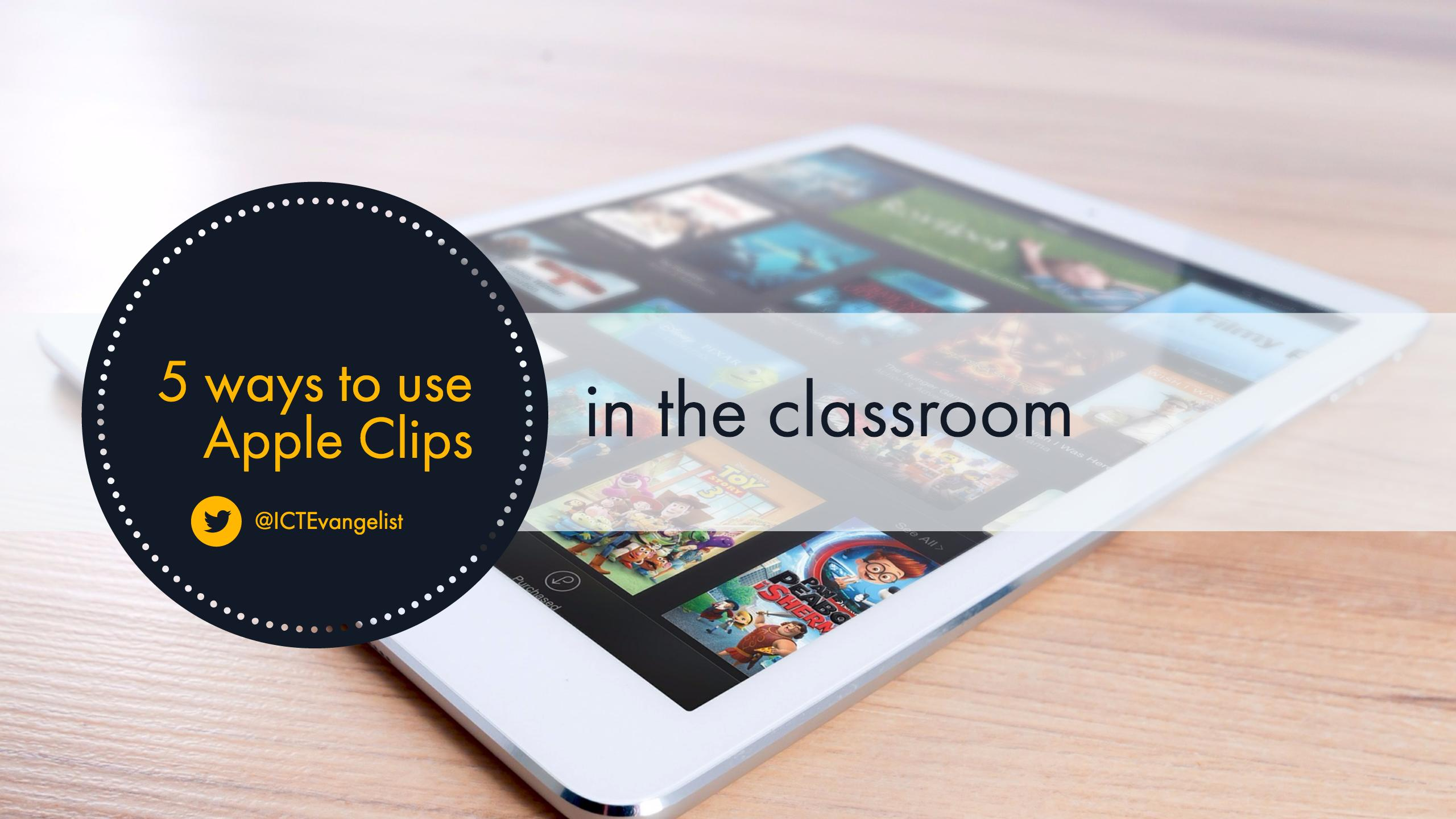 5 ways to use Apple Clips in the classroom – ICTEvangelist