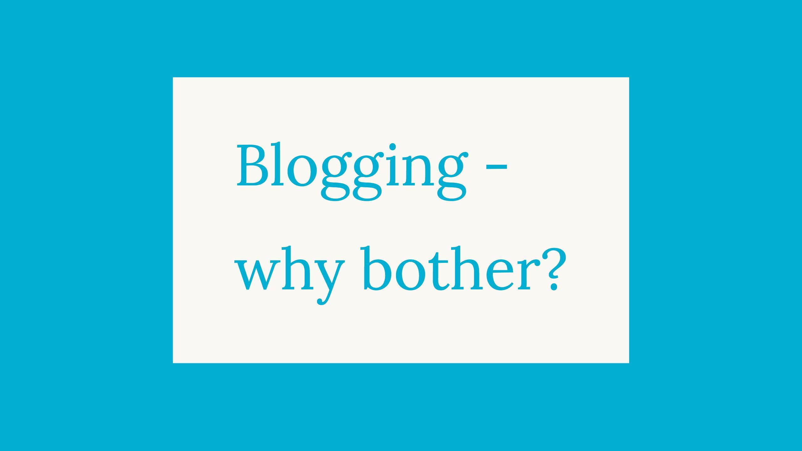 Bloggers' block – why bother blogging? – ICTEvangelist